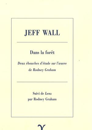 Dans la forêt. Deux ébauches d'étude sur l'œuvre de Rodney Graham. Suivi de Lenz par Rodney Graham