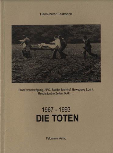 1967 – 1993 Die Toten (Studentenbewegung, APO, Baader-Meinhof, Bewegung 2.Juni, Revoltionäre Zellen, RAF,…)