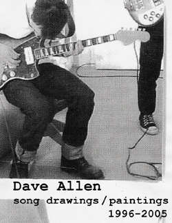 Dave Allen: song drawings / paintings 1996 – 2005