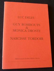 Luc Deleu – Guy Rombouts & Monica Droste – Narcisse Tordoir