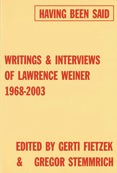 Having been said. Writings & interviews of Lawrence Weiner 1968-2003